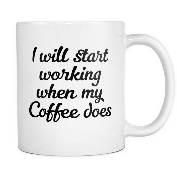 I will start working when my coffee does mug - Design Resources
