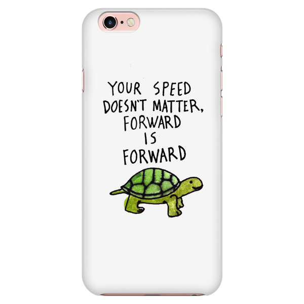 Your speed doesn't matter, forward is forward phone case