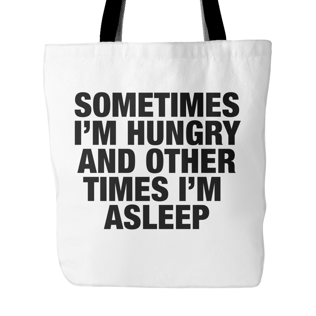 Sometimes I'm hungry and other times i'm sleep tote bag - Design Resources