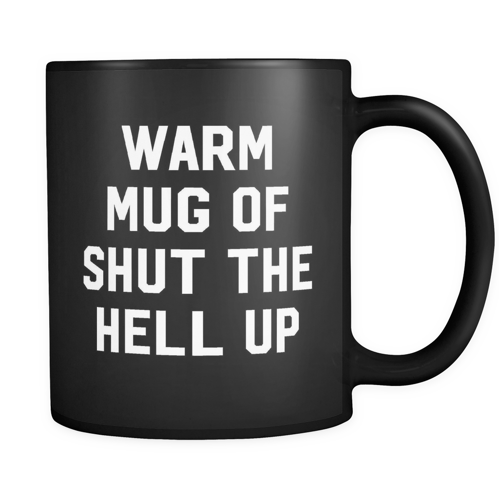 Warm mug of shut the hell up mug