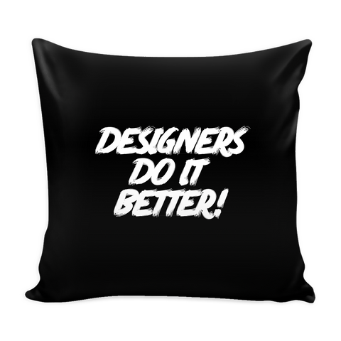 Designers do it better pillow