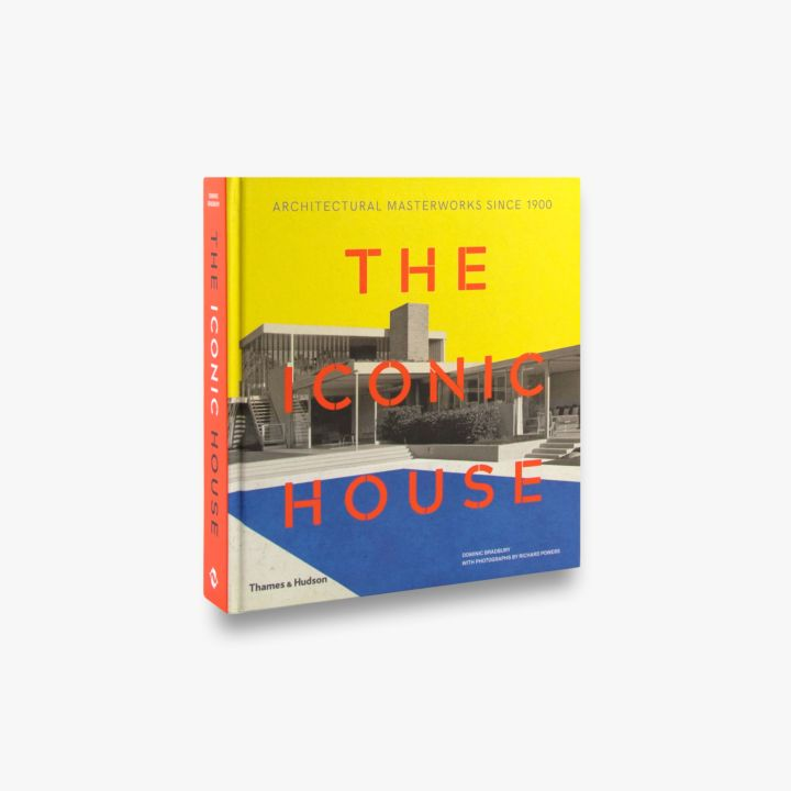 The Iconic House by Dominic Bradbury & Richard Powers
