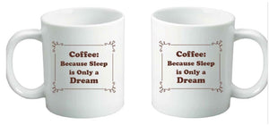 Coffee: Because Sleep is Only a Dream Coffee Mug