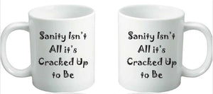 Sanity Isn't All It's Cracked Up to Be Coffee Mug