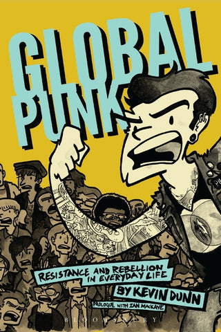 Global Punk: Resistance and Rebellion in Everyday Life, by Kevin Dunn