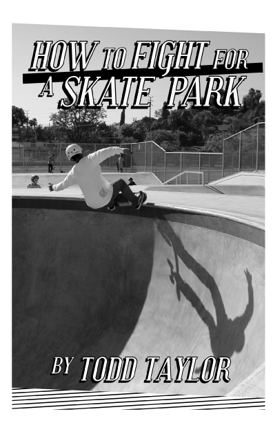 How to Fight for a Skatepark by Todd Taylor