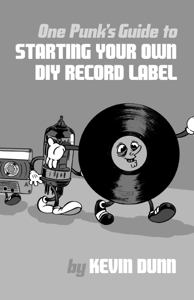 One Punk's Guide to Starting Your Own DIY Record Label by Kevin Dunn