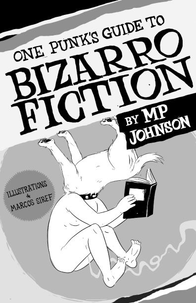 One Punk's Guide to Bizarro Fiction, by MP Johnson