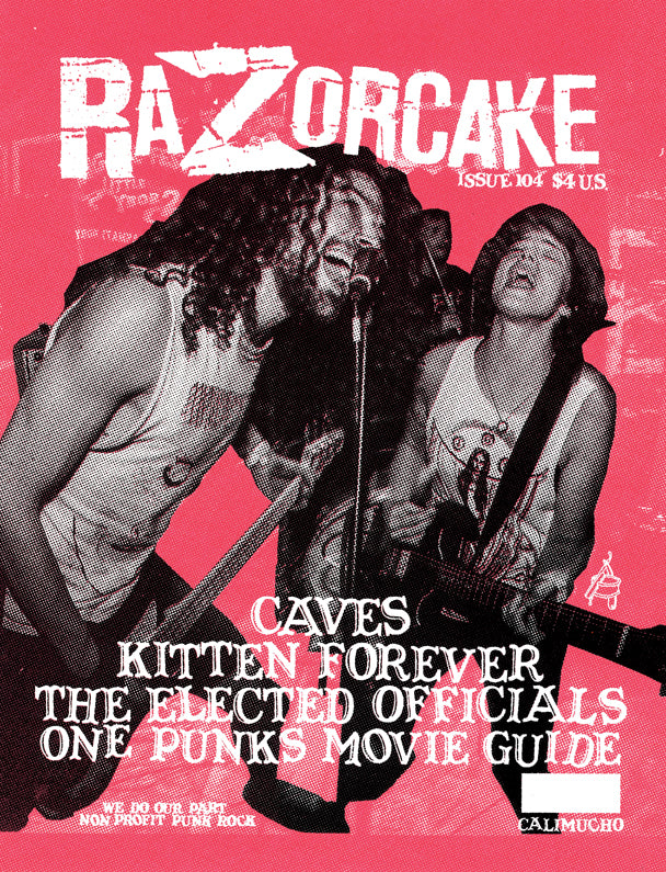 Razorcake #104 featuring Caves, Kitten Forever, The Elected Officials, and One Punks Movie Giude