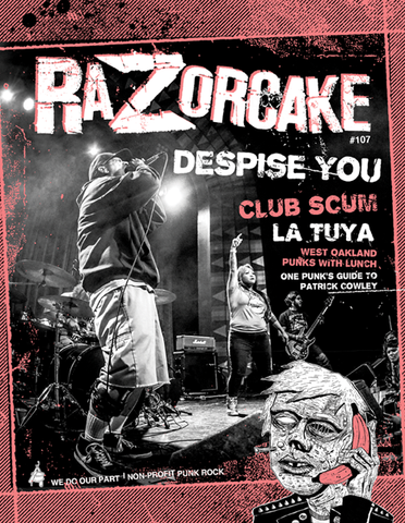 Razorcake 107, featuring Despise You, club sCUM, La Tuya, West Oakland Punks With Lunch, One Punk's Guide to Patrick Cowley