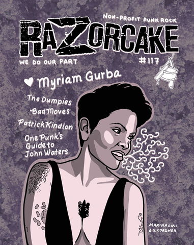 Razorcake 117, featuring Myriam Gurba, The Dumpies, Bad Moves, Patrick Kindlon, and One Punk's Guide to John Waters