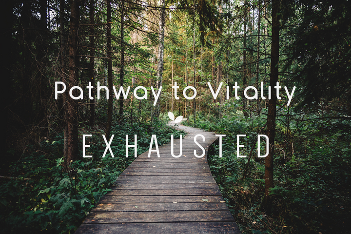 Pathway to Vitality - Exhausted