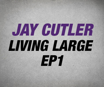 Live Large | Jay Cutler Living Large | Mass-Building Workouts, Training Tips, Nutrition Plan | Ep 1