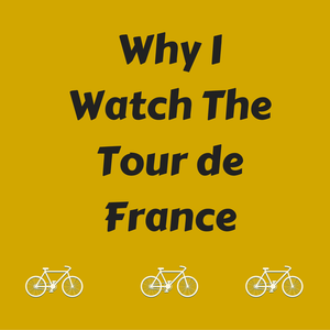Why I Watch the Tour de France