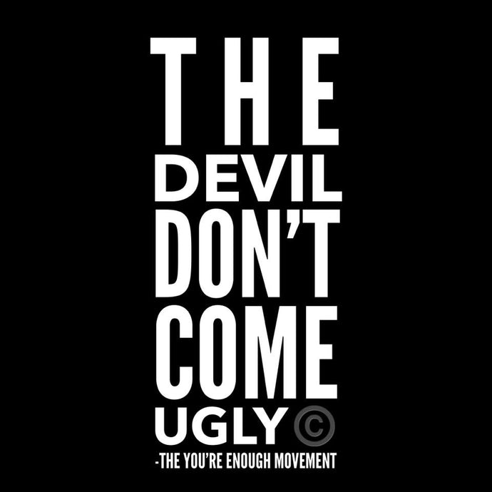 The Devil Don't Come Ugly