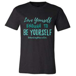 Love Yourself Enough To Be Yourself