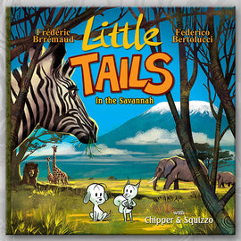 LITTLE TAILS IN THE SAVANNAH, by Brrémaud & Bertolucci
