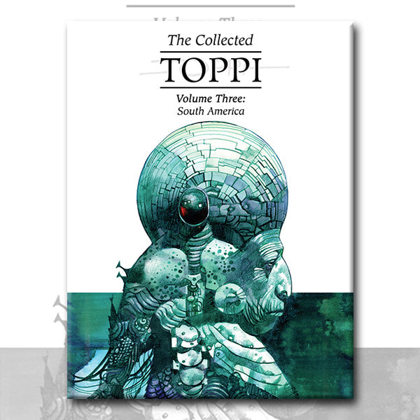 THE COLLECTED TOPPI vol. 3: SOUTH AMERICA by Sergio Toppi