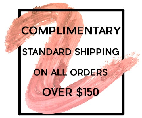 COMPLIMENTARY STANDARD SHIPPING ON ALL ORDERS OVER $150
