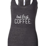 But First, Coffee Racerback Tank Top