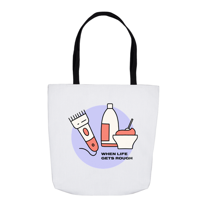 When Life Gets Rough Tote Bag