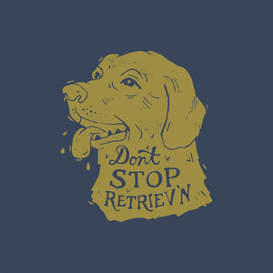 Don't Stop Retriev'n Tee