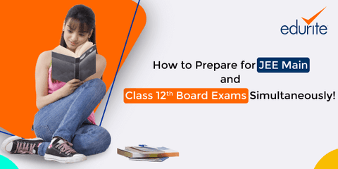 How to Prepare for JEE Main and Class 12th Board Exams Simultaneously!