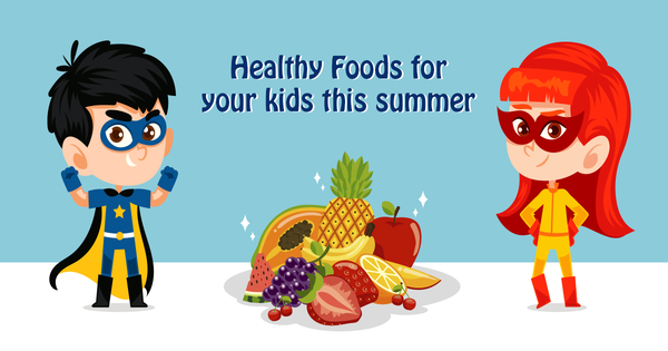 Healthy Foods for your kids this summer