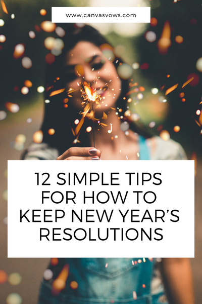 12 Simple Tips For How To Keep New Year's Resolutions