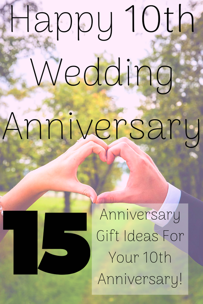 Happy 10th Wedding Anniversary 15 Anniversary Gift Ideas