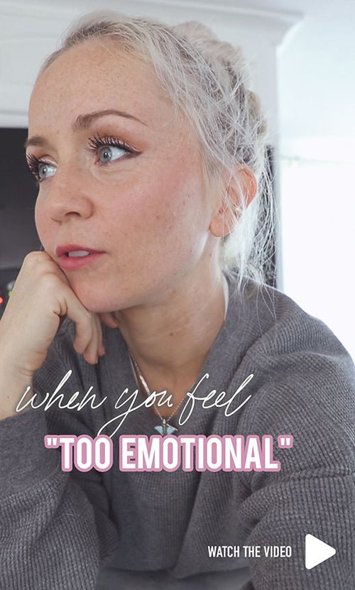 When You Feel Too Emotional