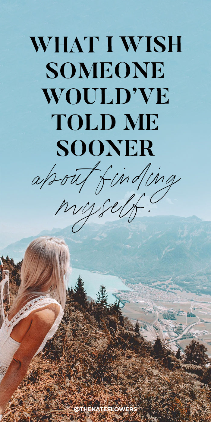 What I Wish Someone Would Have Told Me Sooner About Finding Myself