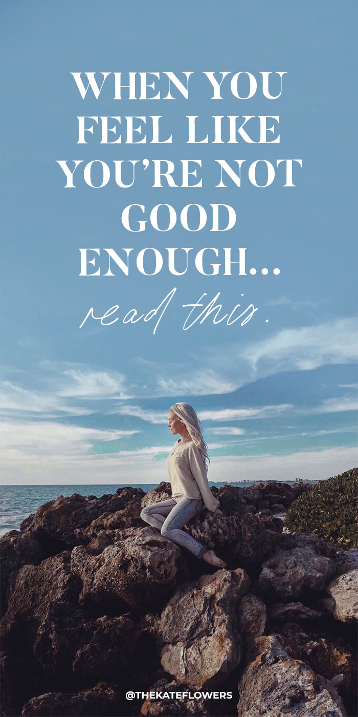 When you feel like you're not good enough... Read this.