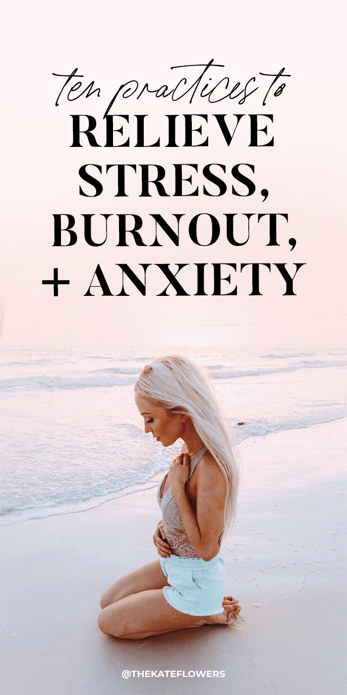 Ten Practices to Relieve Stress Burnout and Anxiety
