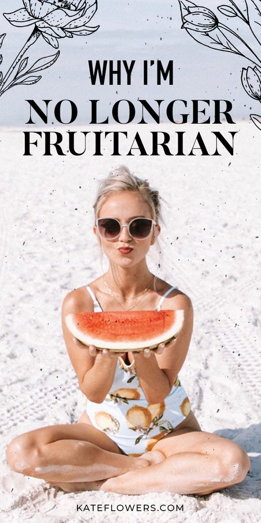 Why I'm no longer fruitarian