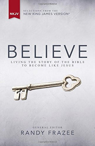 NKJV Believe: Living the Story of the Bible to Become Like Jesus