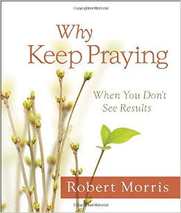 Why Keep Praying? When You Don't See Results
