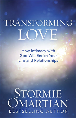 Transforming Love: How Intimacy with God Will Enrich Your Life and Relationships