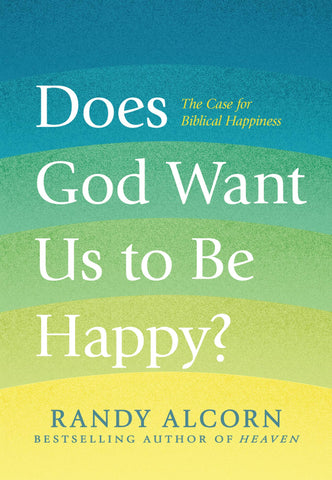 Does God Want Us to Be Happy?: The Case for Biblical Happiness