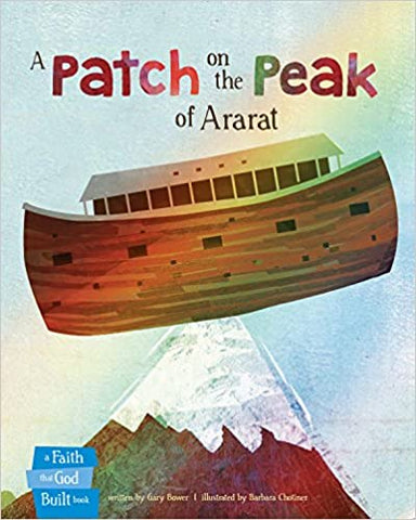 A Patch on the Peak of Ararat (A Faith that God Built Book) Hardcover – Picture Book