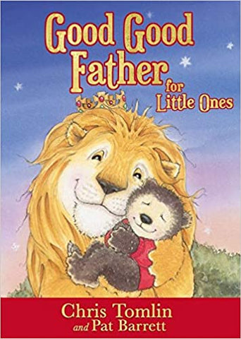 Good Good Father for Little Ones Board book – Illustrated