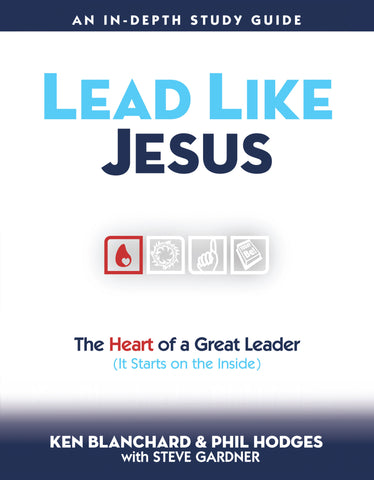 Lead Like Jesus: The Heart of a Great Leader