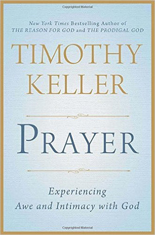 Prayer: Experiencing Awe and Intimacy with God (Hardcover)