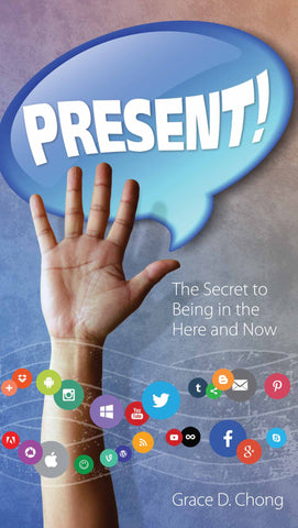 Present! - The Secret to Being in the Here and Now