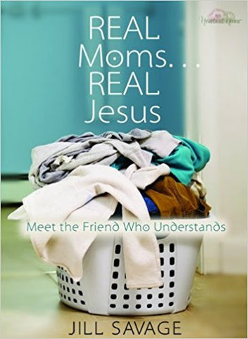 Real Moms... Real Jesus: Meet the Friend Who Understands