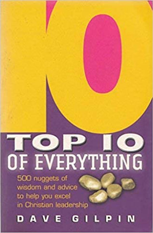 Top 10 of Everything About Christian Life and Leadership: 500 Nuggets of Wisdom and Advice to Help You Excel (Paperback)