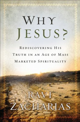 Why Jesus?: Rediscovering His Truth in an Age of Mass Marketed Spirituality