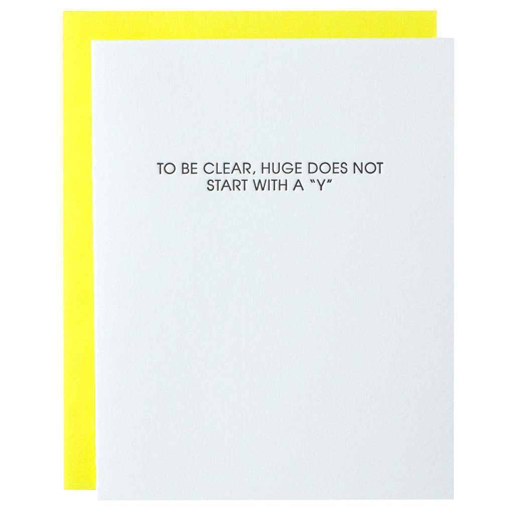 To Be Clear, Huge Does Not Start With a Y Letterpress Card