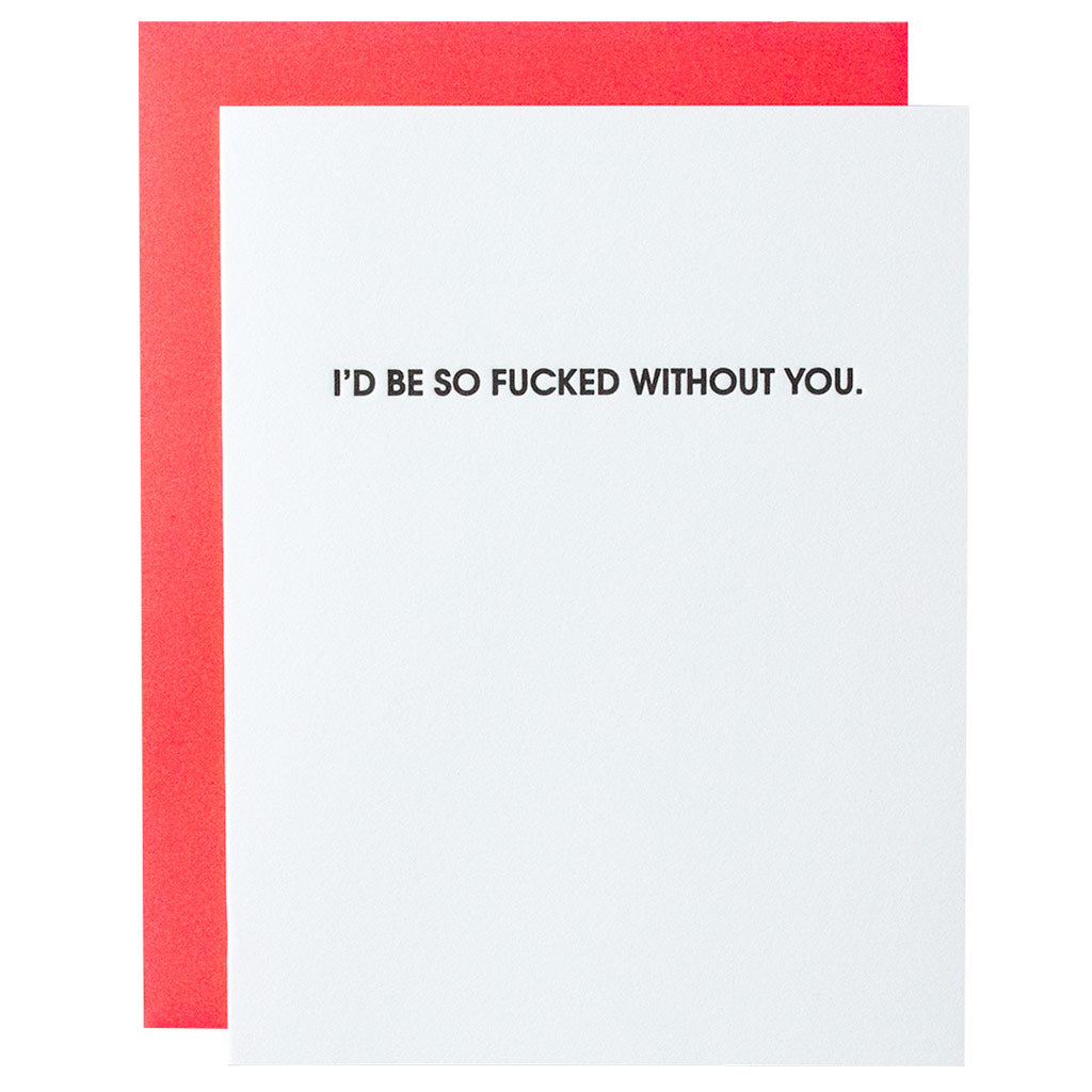I'd Be So Fucked Without You Letterpress Card