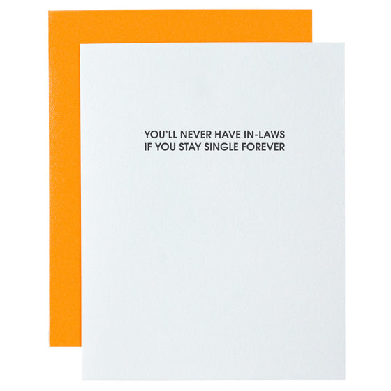 Never Have In-Laws if You're Single Forever Letterpress Card